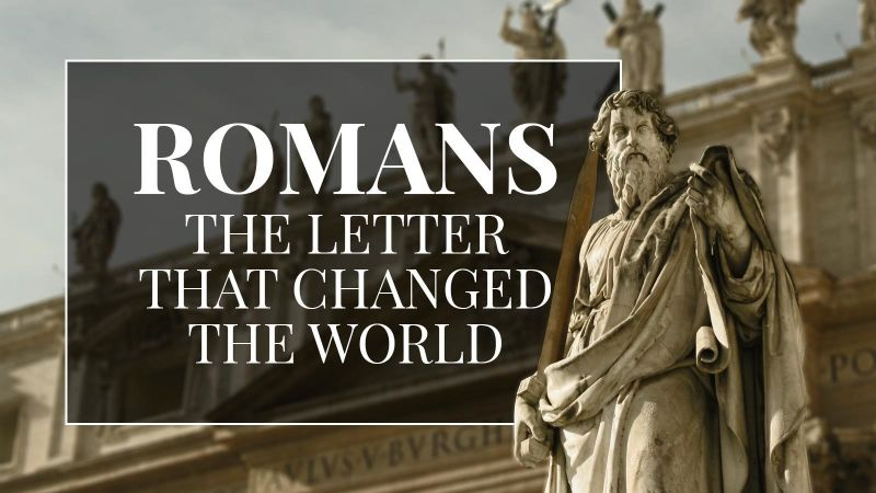 Romans - The Letter That Changed The World